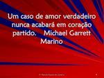 um caso de amor verdadeiro nunca acabar em cora o partido michael garrett marino