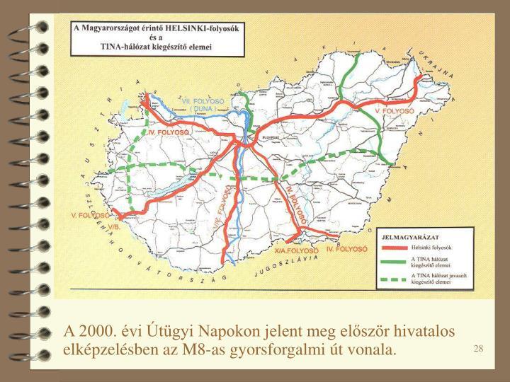 A 2000. évi Útügyi Napokon jelent meg először hivatalos elképzelésben az M8-as gyorsforgalmi út vonala.