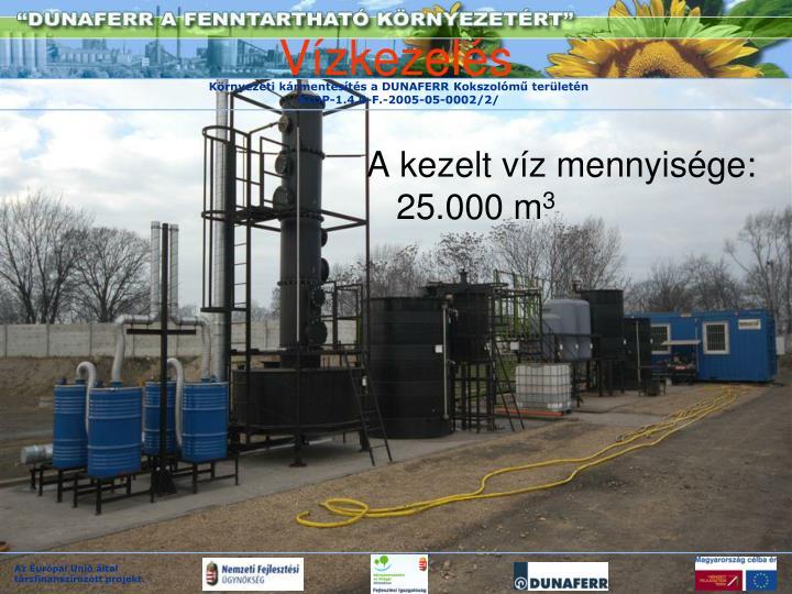A kezelt víz mennyisége: 25.000 m
