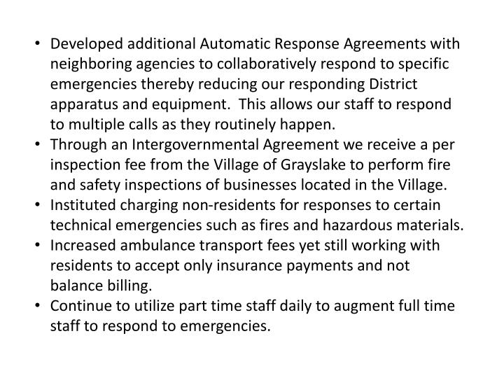 Developed additional Automatic Response Agreements with neighboring agencies to collaboratively respond to specific emergencies thereby reducing our responding District apparatus and equipment.  This allows our staff to respond to multiple calls as they routinely happen.