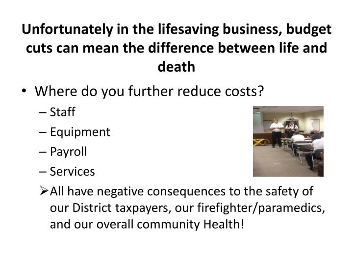Unfortunately in the lifesaving business, budget cuts can mean the difference between life and death