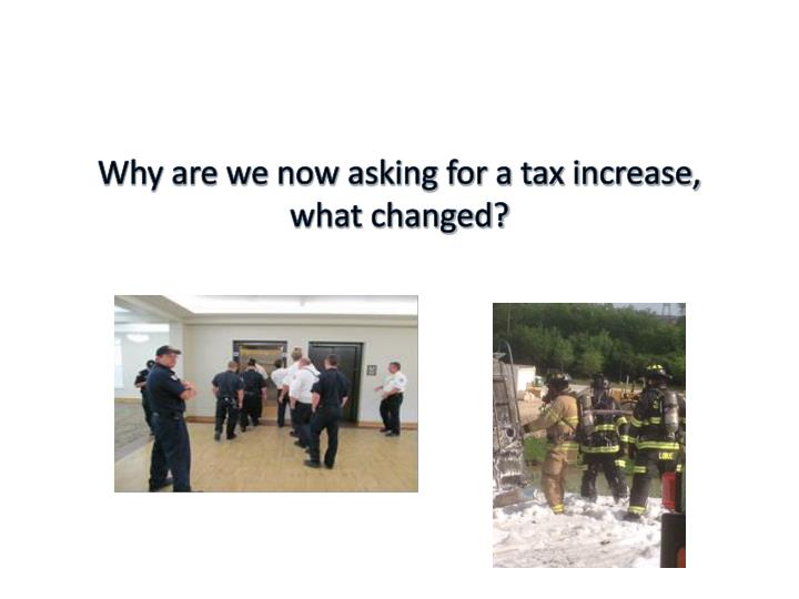 Why are we now asking for a tax increase,
