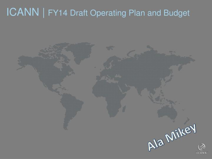 Icann fy14 draft operating plan and budget