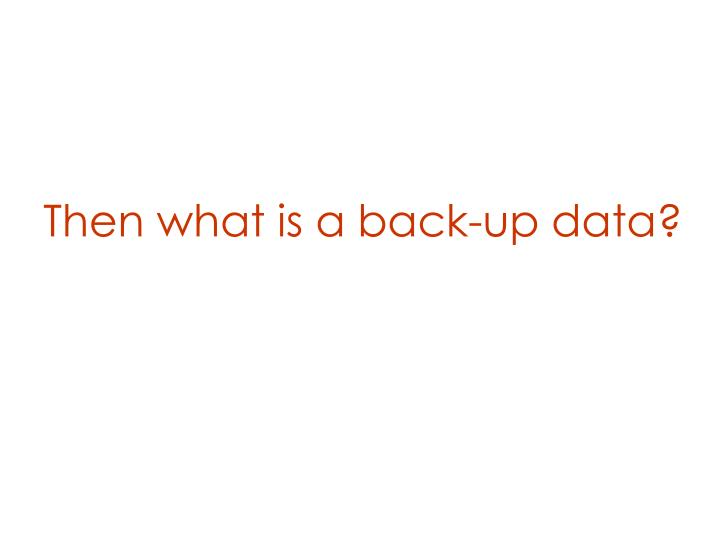 Then what is a back-up data?