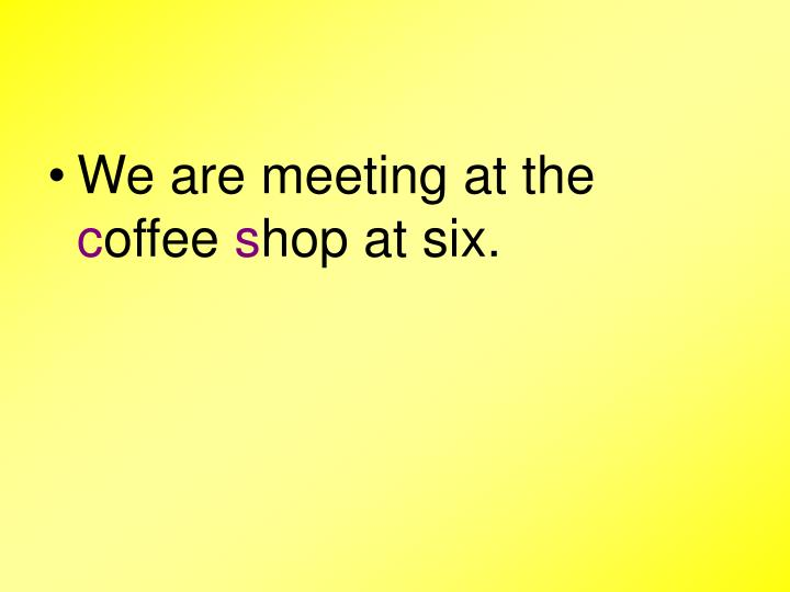 We are meeting at the
