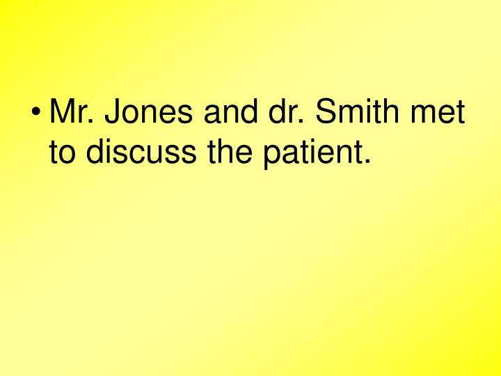 Mr. Jones and dr. Smith met to discuss the patient.
