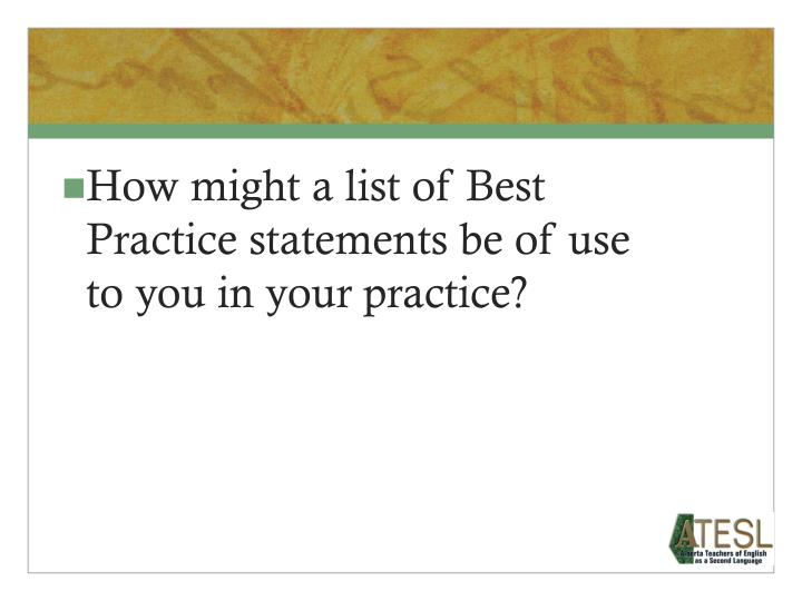 How might a list of Best Practice statements be of use to you in your practice?