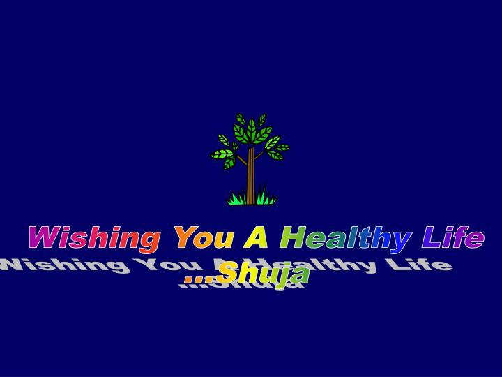 Wishing You A Healthy Life