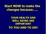 start now to make the changes because