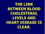 the link between blood cholesterol levels and heart disease is clear