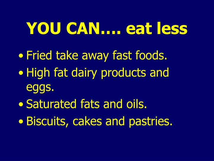 YOU CAN…. eat less
