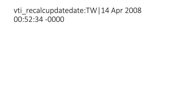 vti_recalcupdatedate:TW|14 Apr 2008 00:52:34 -0000