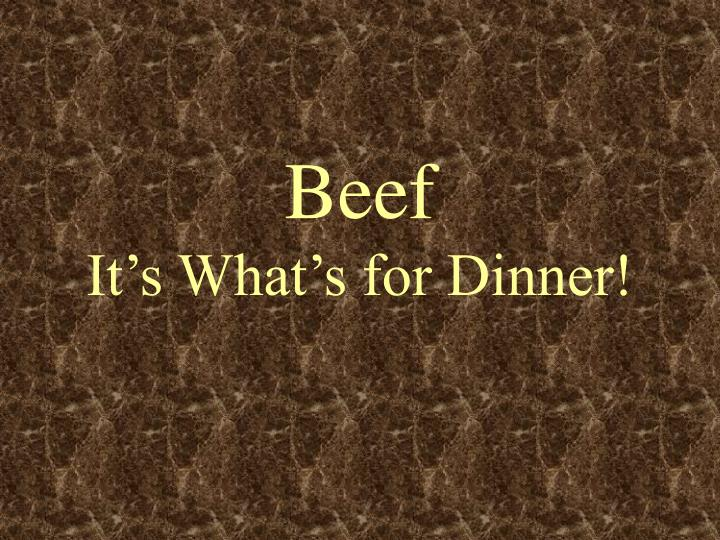 Beef it s what s for dinner
