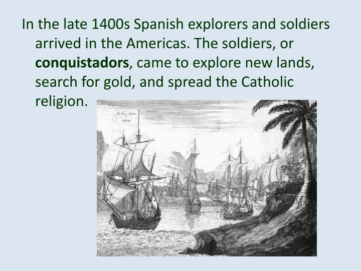 In the late 1400s Spanish explorers and soldiers arrived in the Americas. The soldiers, or