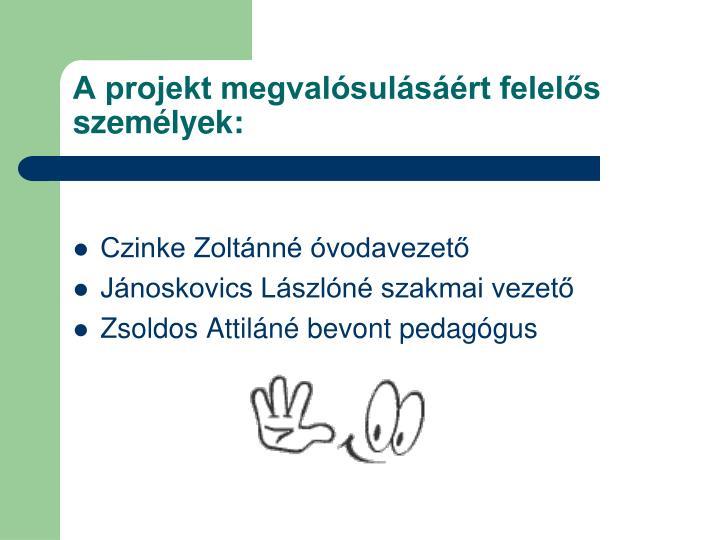 A projekt megvalósulásáért felelős személyek: