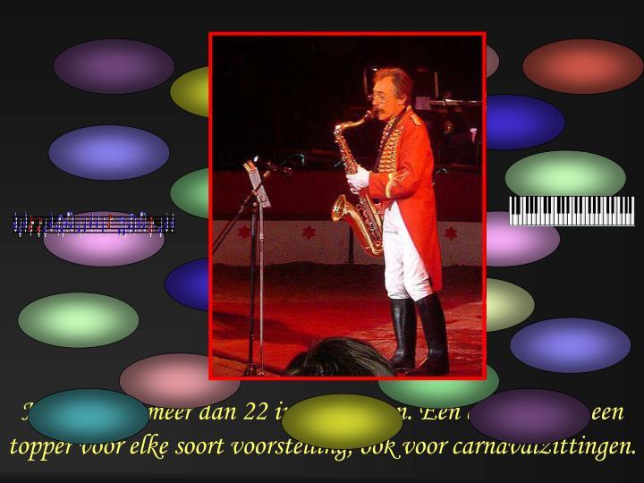 Hij bespeelt meer dan 22 instrumenten. Een aanrader en een topper voor elke soort voorstelling, ook voor carnavalzittingen.