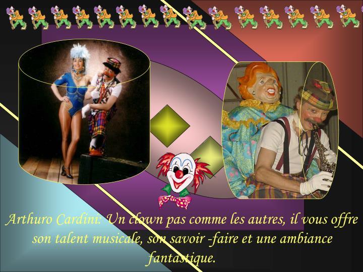 Arthuro Cardini: Un clown pas comme les autres, il vous offre son talent musicale, son savoir -faire et une ambiance fantastique.