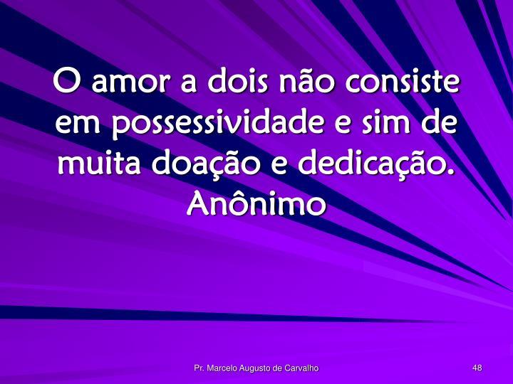 O amor a dois não consiste em possessividade e sim de muita doação e dedicação.