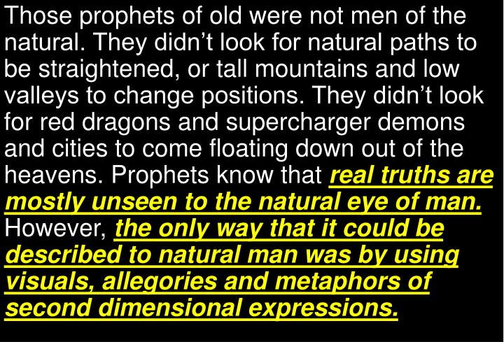 Those prophets of old were not men of the natural. They didn't look for natural paths to be