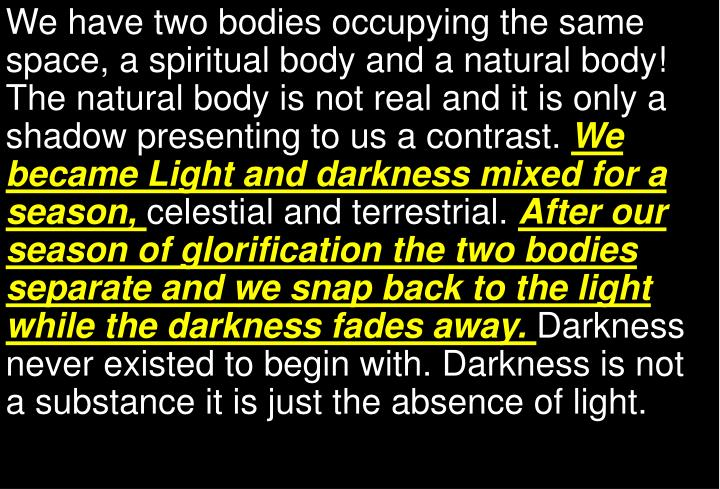 We have two bodies occupying the same space, a