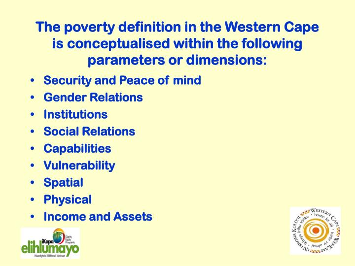The poverty definition in the Western Cape is conceptualised within the following parameters or dimensions: