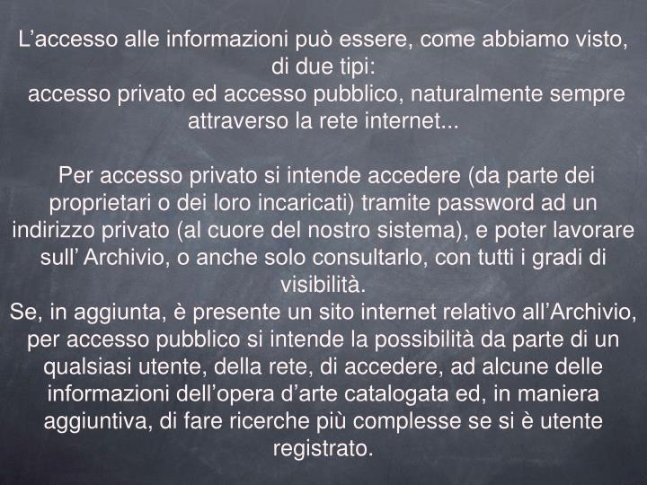 L'accesso alle informazioni può essere, come abbiamo visto, di due tipi: