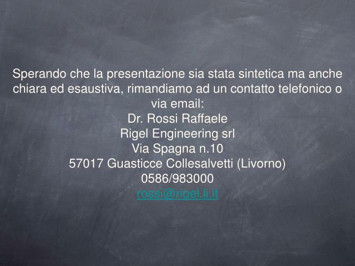 Sperando che la presentazione sia stata sintetica ma anche chiara ed esaustiva, rimandiamo ad un contatto telefonico o via email: