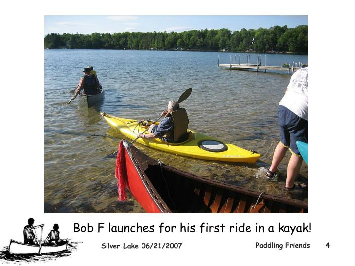Bob F launches for his first ride in a kayak!