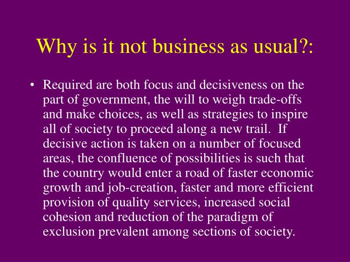 Why is it not business as usual?:
