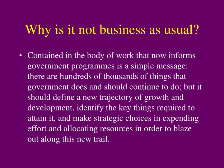 Why is it not business as usual?