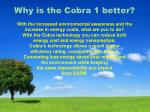 why is the cobra 1 better