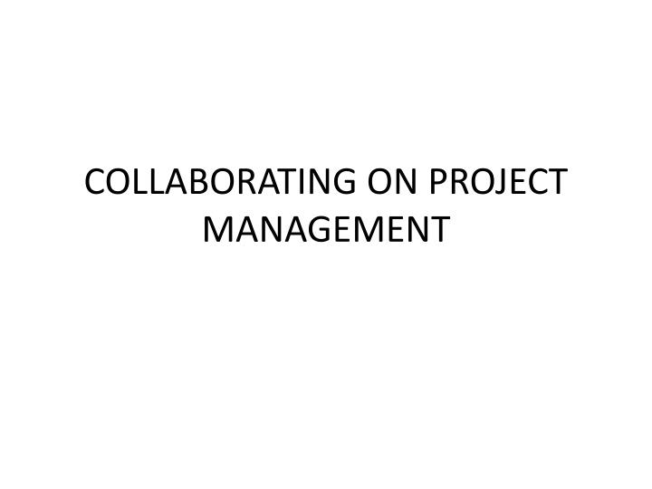 COLLABORATING ON PROJECT MANAGEMENT