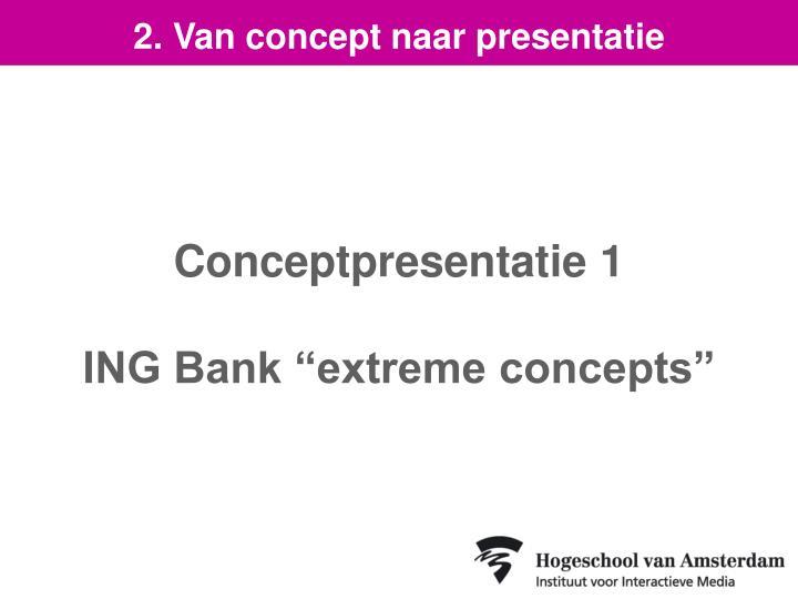 2. Van concept naar presentatie