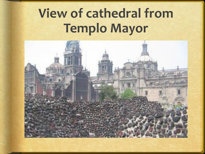 View of cathedral from Templo Mayor