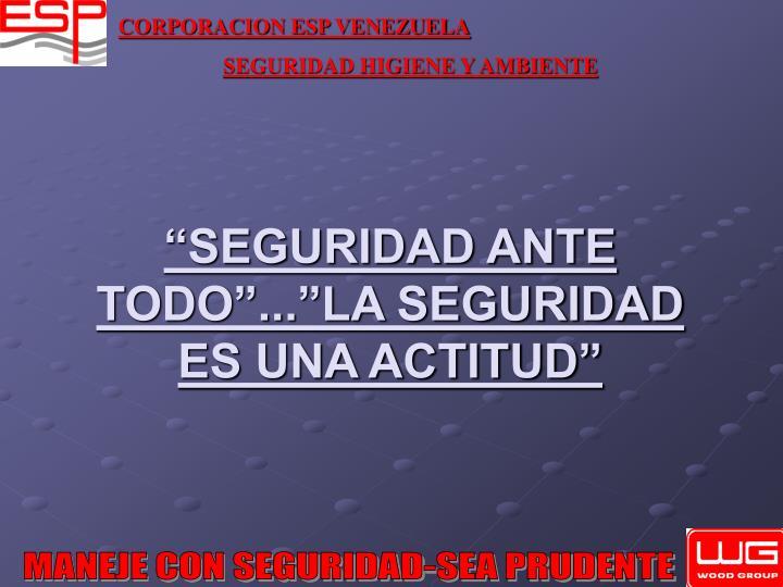 """""""SEGURIDAD ANTE TODO""""...""""LA SEGURIDAD ES UNA ACTITUD"""""""
