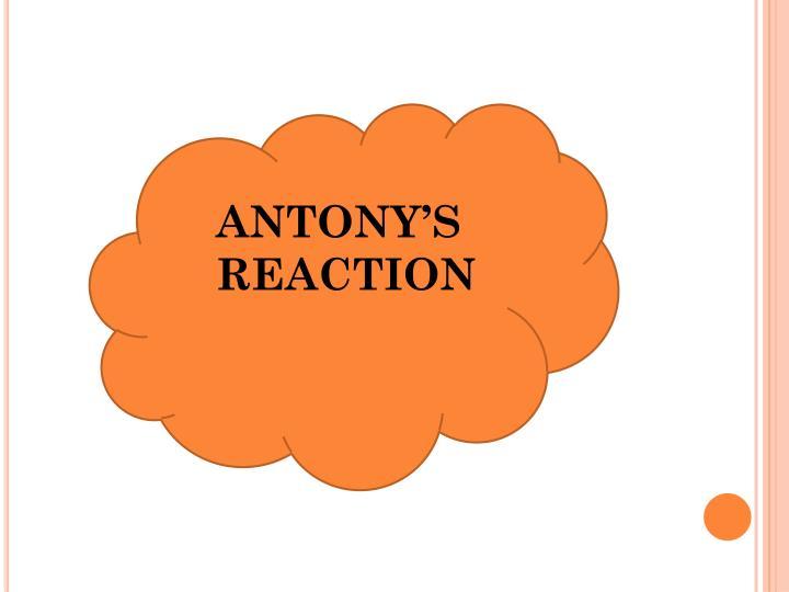 ANTONY'S REACTION