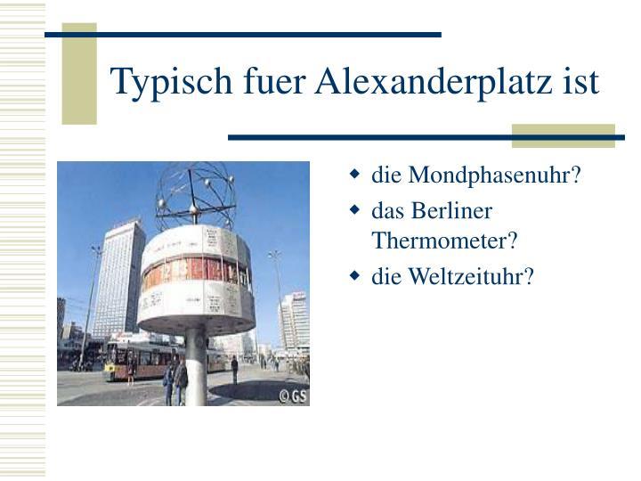 Typisch fuer Alexanderplatz ist