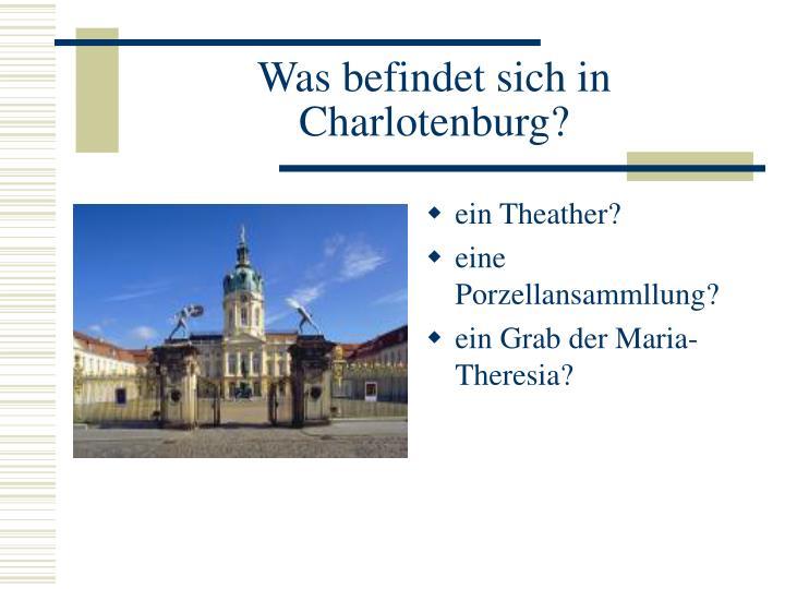 Was befindet sich in Charlotenburg?