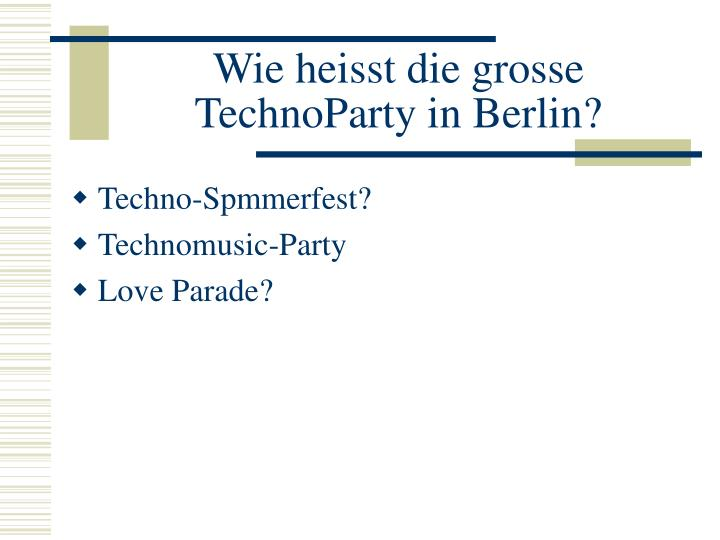 Wie heisst die grosse TechnoParty in Berlin?