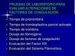 pruebas de laboratorio para evaluar alteraciones de factores de coagulaci n