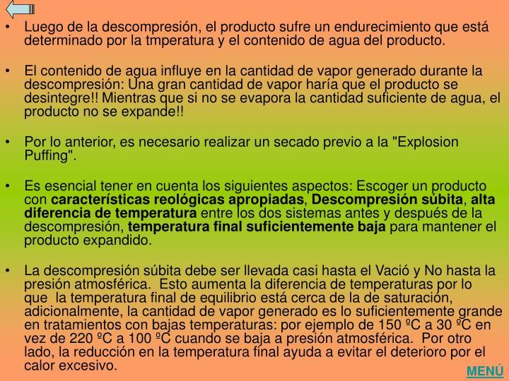 Luego de la descompresión, el producto sufre un endurecimiento que está determinado por la tmperatura y el contenido de agua del producto.