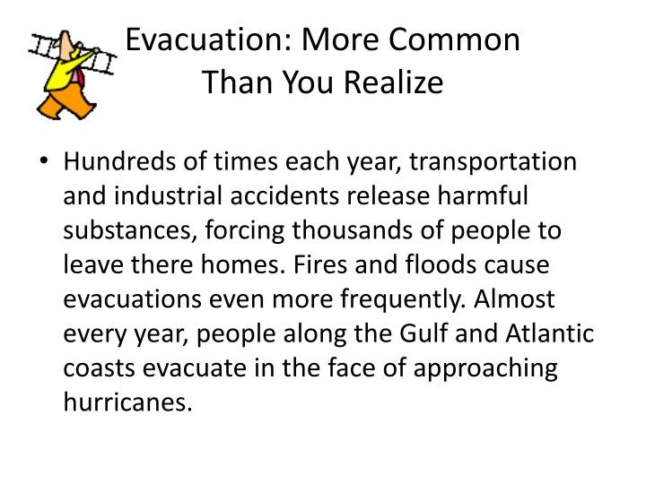 Evacuation: More Common