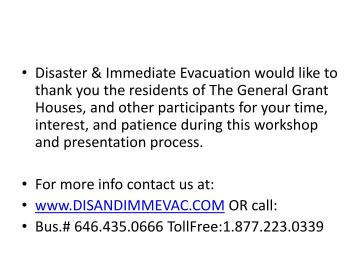 Disaster & Immediate Evacuation would like to thank you the residents of The General Grant Houses, and other participants for your time, interest, and patience during this workshop and presentation process.
