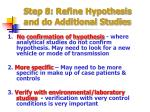 step 8 refine hypothesis and do additional studies