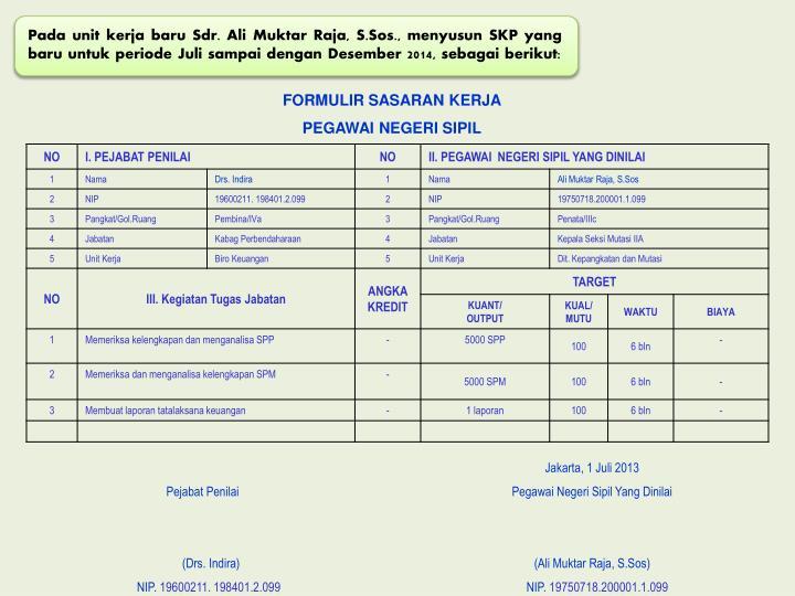 Pada unit kerja baru Sdr. Ali Muktar Raja, S.Sos., menyusun SKP yang baru untuk periode Juli sampai dengan Desember 2014, sebagai berikut: