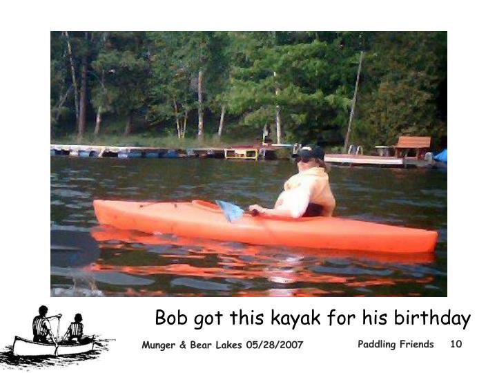 Bob got this kayak for his birthday