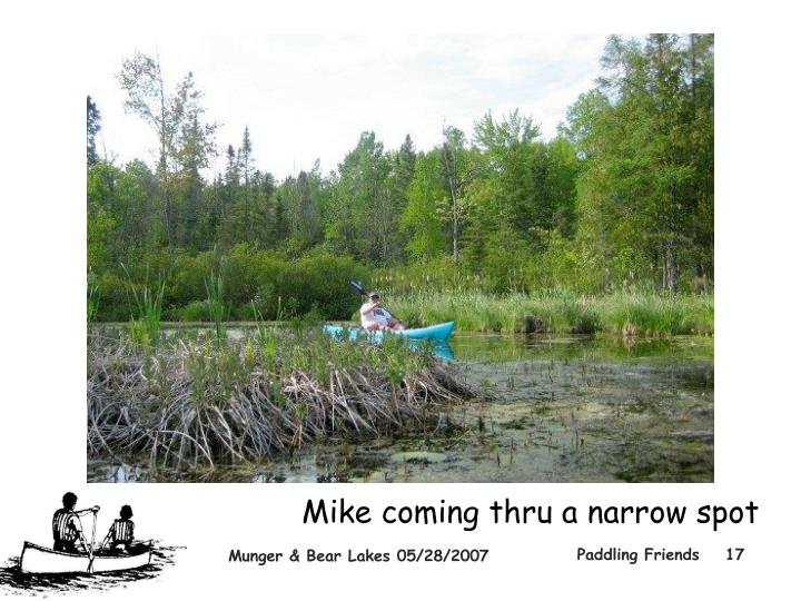Mike coming thru a narrow spot