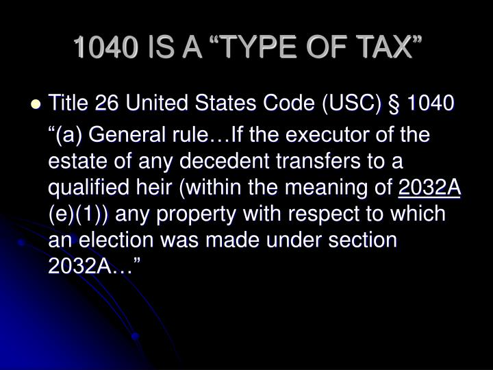 "1040 IS A ""TYPE OF TAX"""
