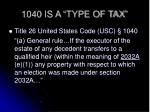 1040 is a type of tax