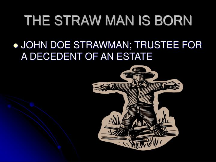 THE STRAW MAN IS BORN